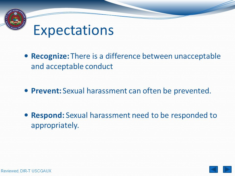 Expectations Recognize: There is a difference between unacceptable and acceptable conduct. Prevent: Sexual harassment can often be prevented.
