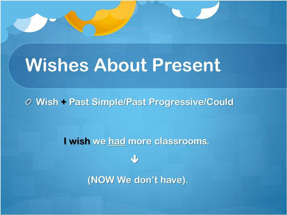 Wishes About Present Wish + Past Simple/Past Progressive/Could