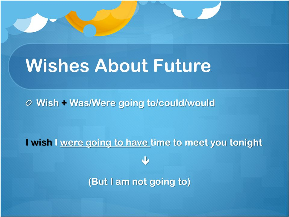 Wishes About Future Wish + Was/Were going to/could/would