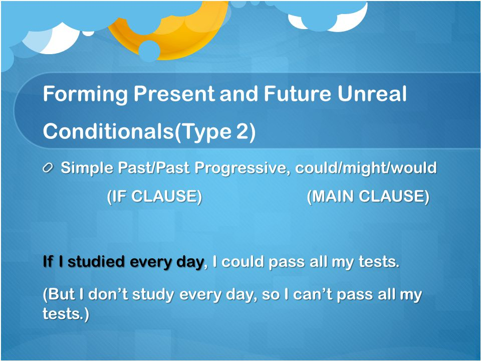 Forming Present and Future Unreal Conditionals(Type 2)