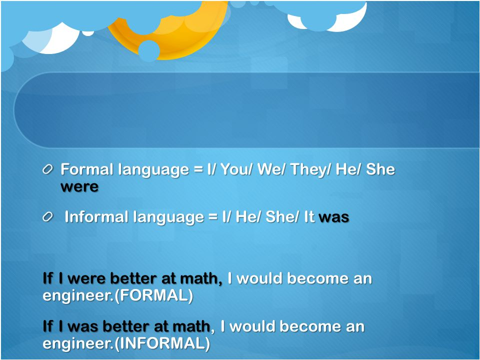 Formal language = I/ You/ We/ They/ He/ She were