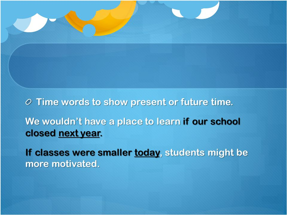 Time words to show present or future time.