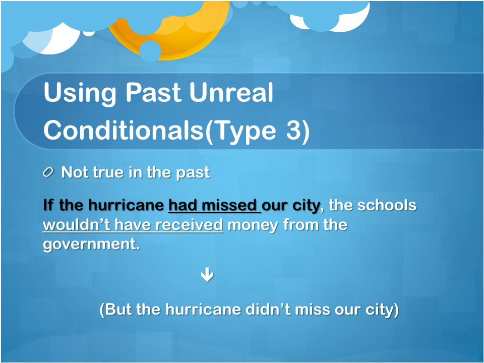 Using Past Unreal Conditionals(Type 3)