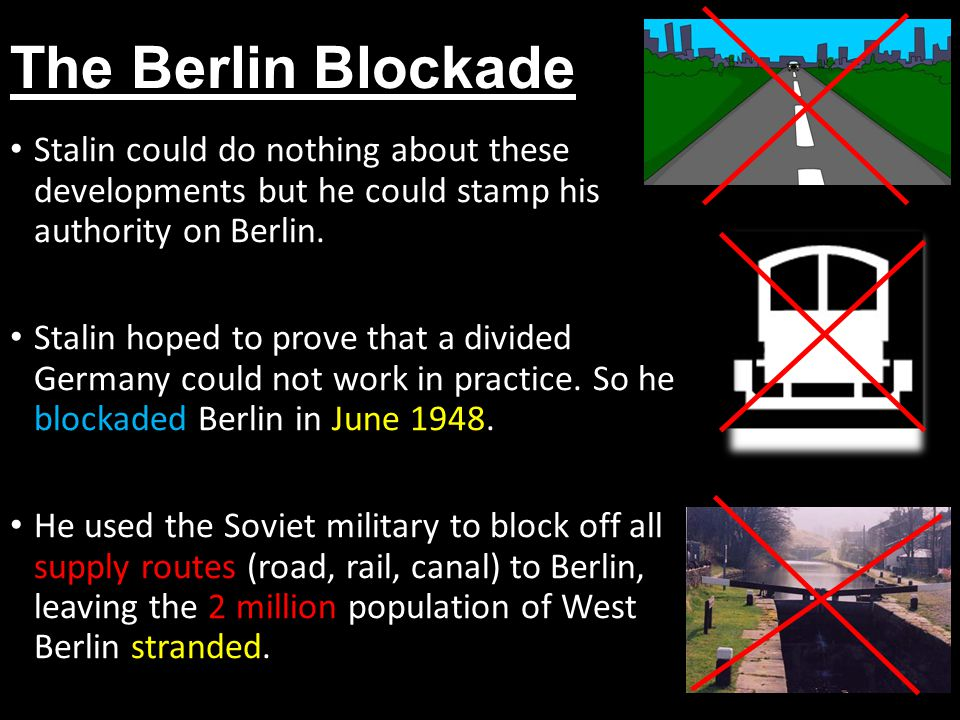 The Berlin Blockade Stalin could do nothing about these developments but he could stamp his authority on Berlin.
