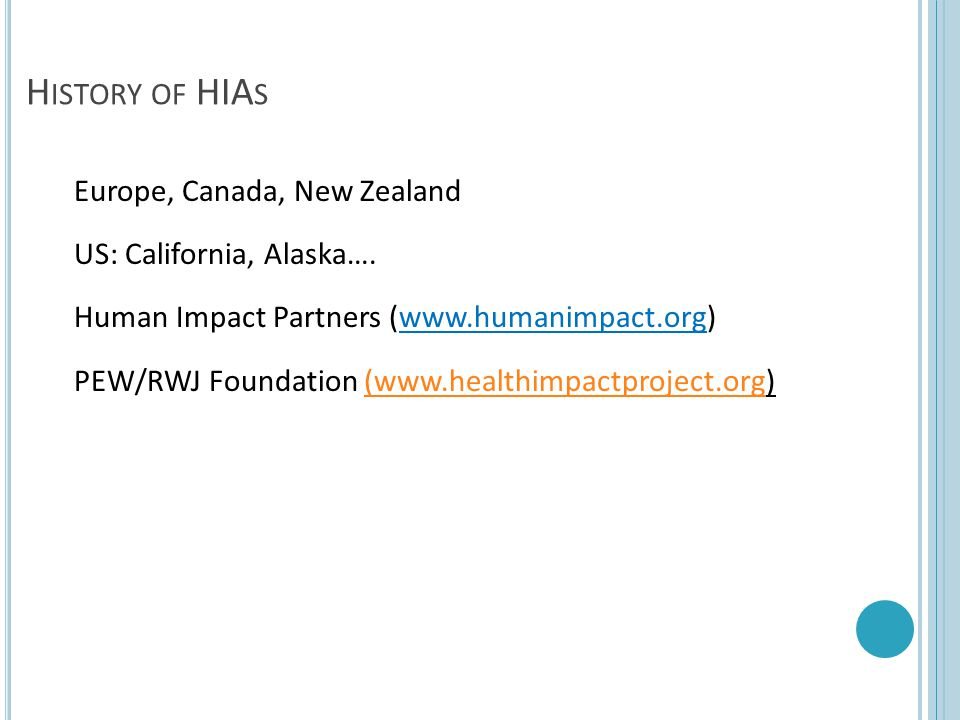 History of HIAs Europe, Canada, New Zealand US: California, Alaska….