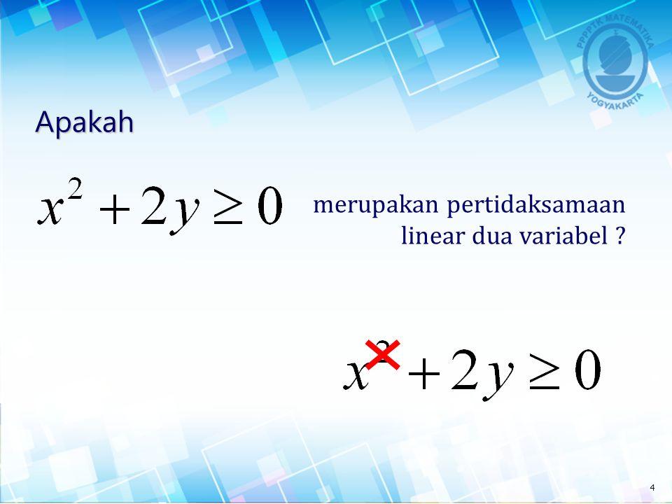 Apakah merupakan pertidaksamaan linear dua variabel