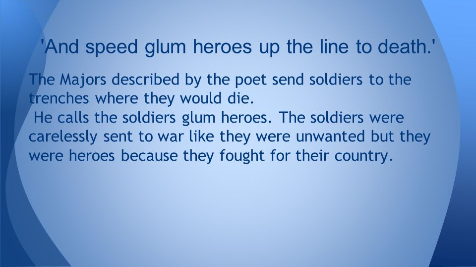 And speed glum heroes up the line to death.
