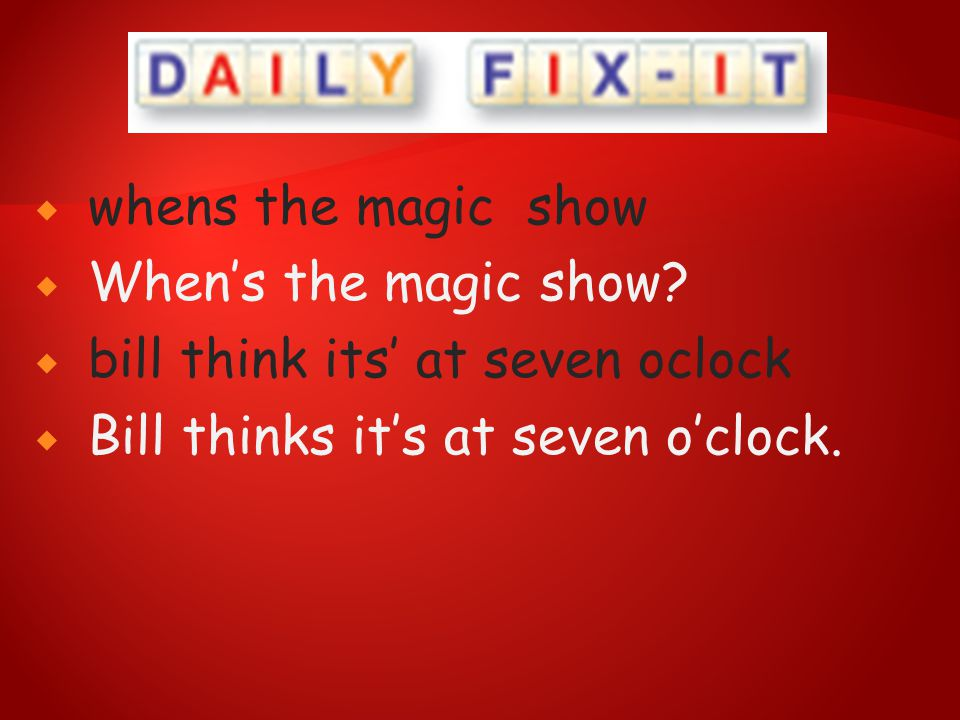 whens the magic show When's the magic show. bill think its' at seven oclock.