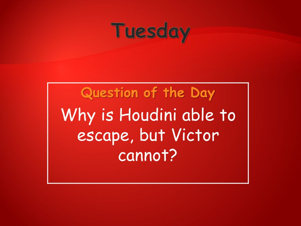 Why is Houdini able to escape, but Victor cannot