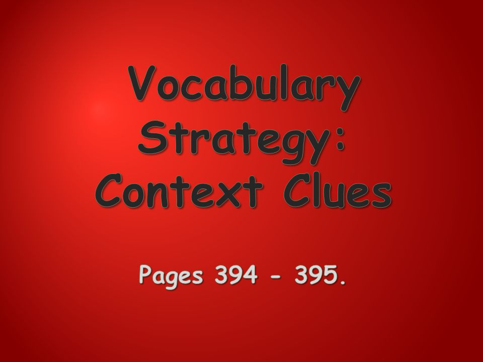 Vocabulary Strategy: Context Clues Pages 394 - 395.