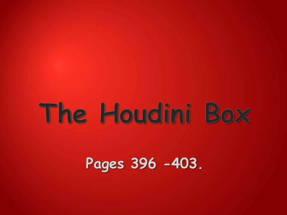 The Houdini Box Pages 396 -403.