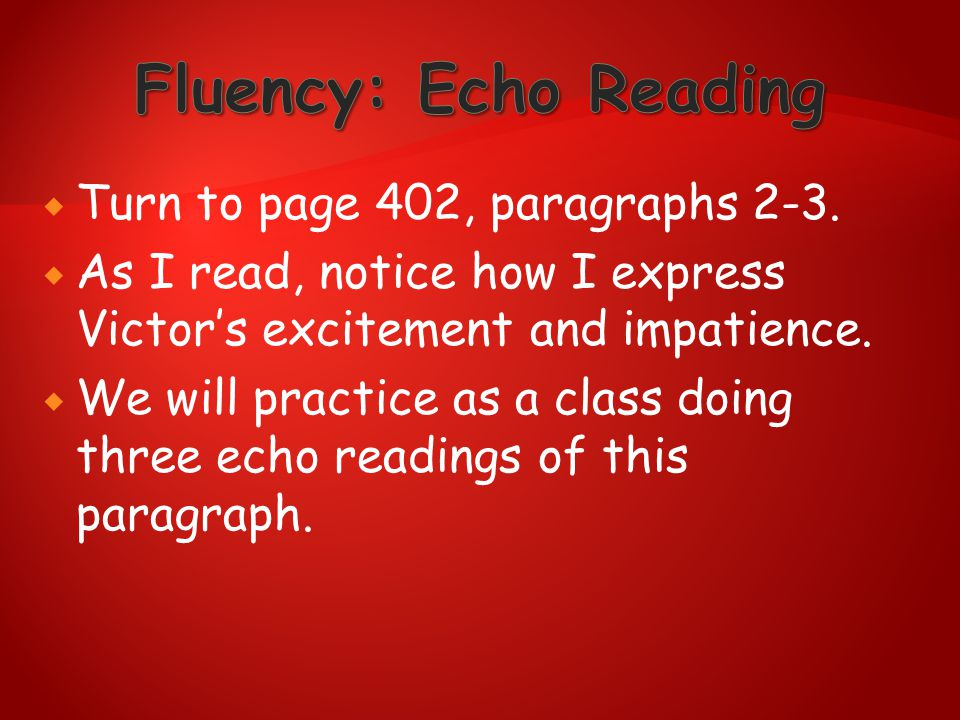 Fluency: Echo Reading Turn to page 402, paragraphs 2-3.