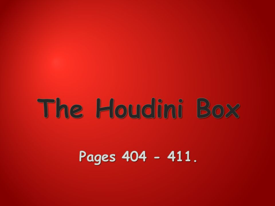The Houdini Box Pages 404 - 411.