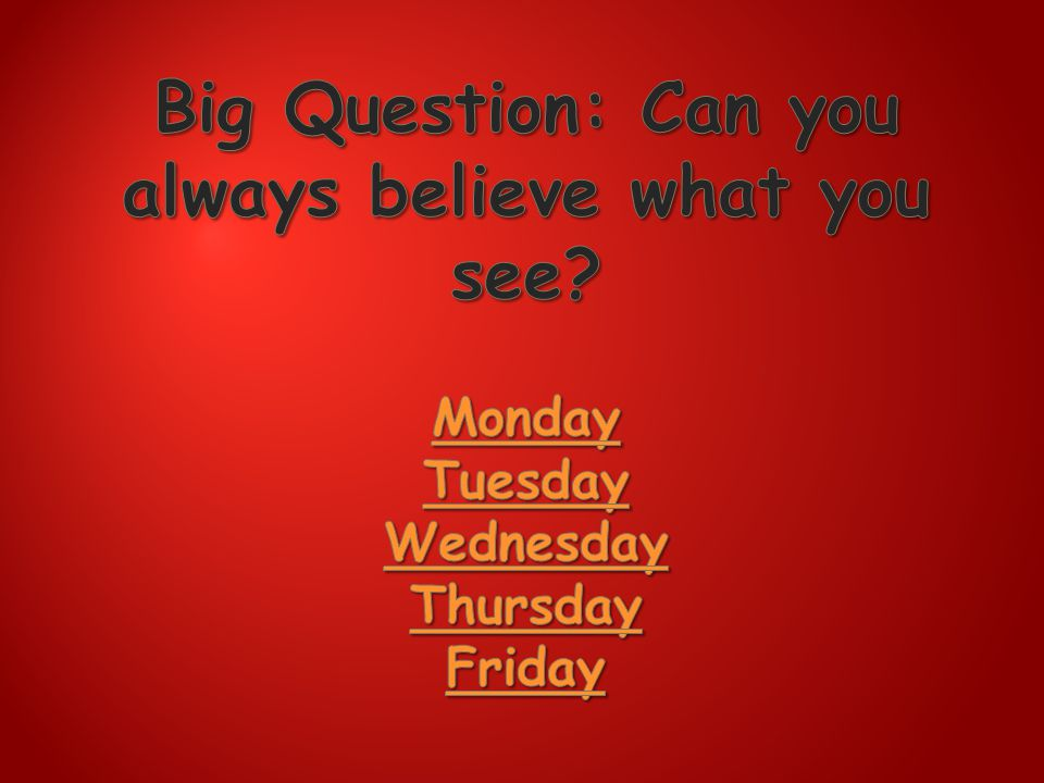 Big Question: Can you always believe what you see