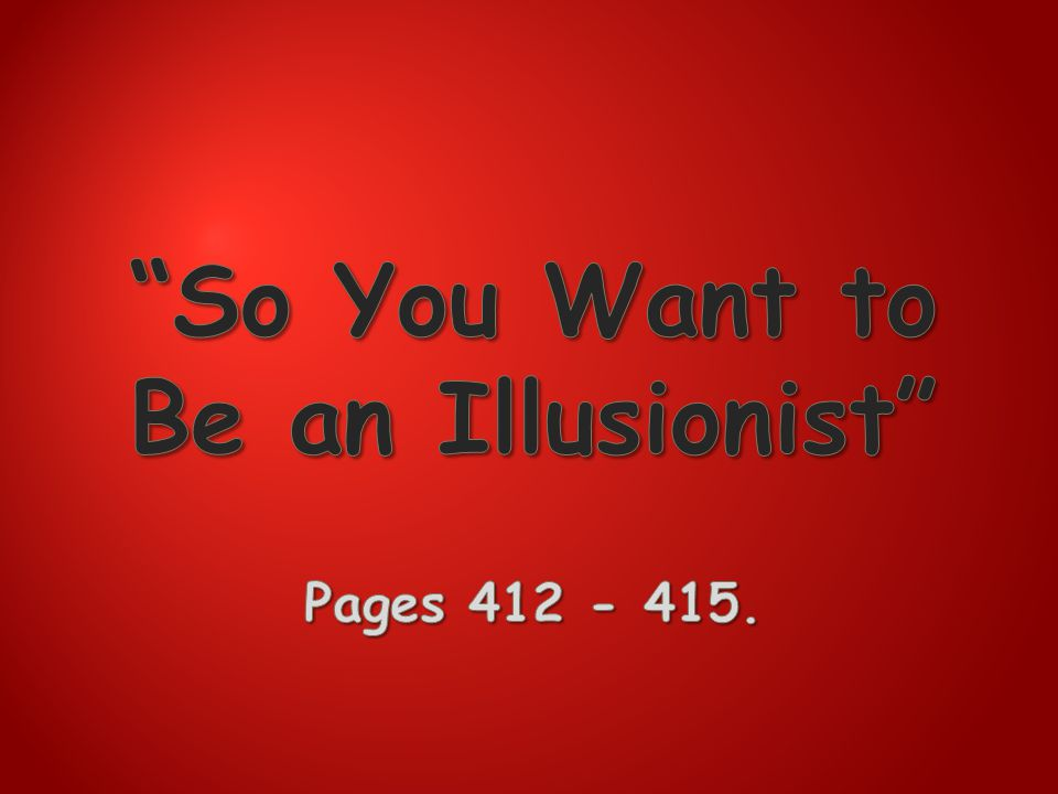 So You Want to Be an Illusionist Pages 412 - 415.