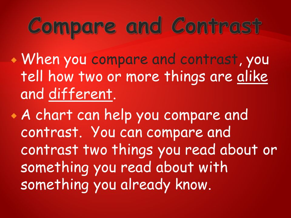 Compare and Contrast When you compare and contrast, you tell how two or more things are alike and different.