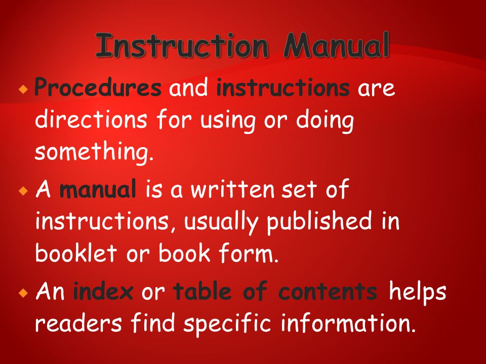 Instruction Manual Procedures and instructions are directions for using or doing something.