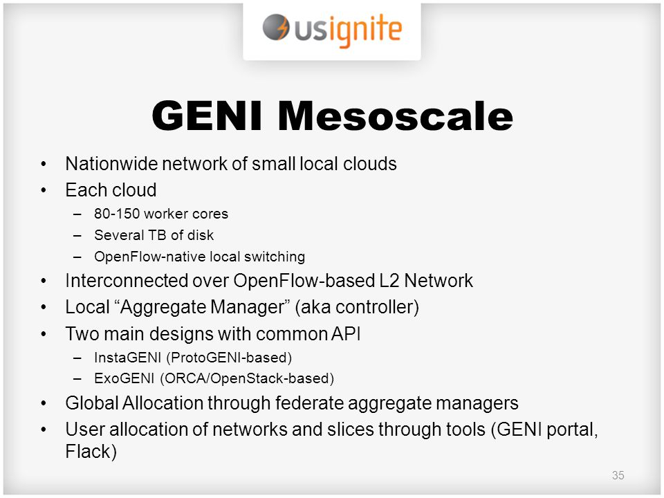 GENI Mesoscale Nationwide network of small local clouds Each cloud