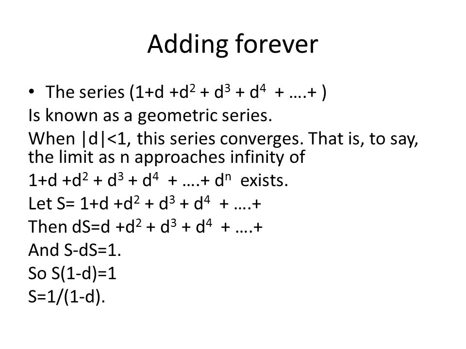 Adding forever The series (1+d +d2 + d3 + d4 + ….+ )