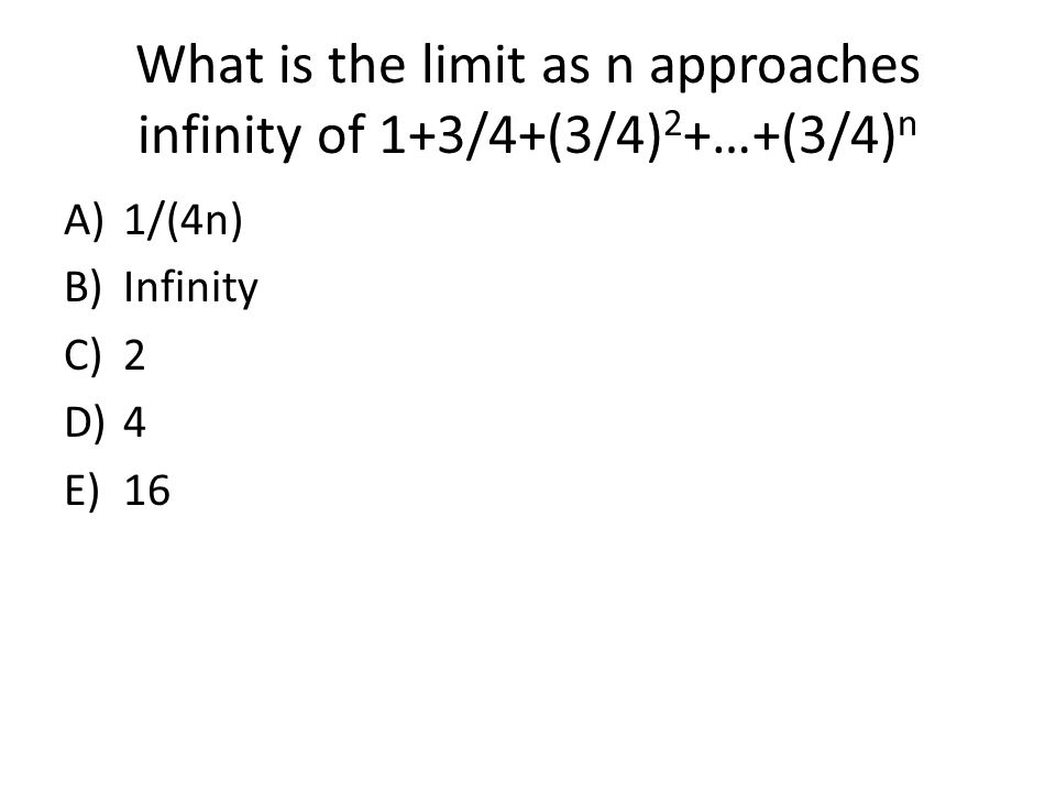 What is the limit as n approaches infinity of 1+3/4+(3/4)2+…+(3/4)n