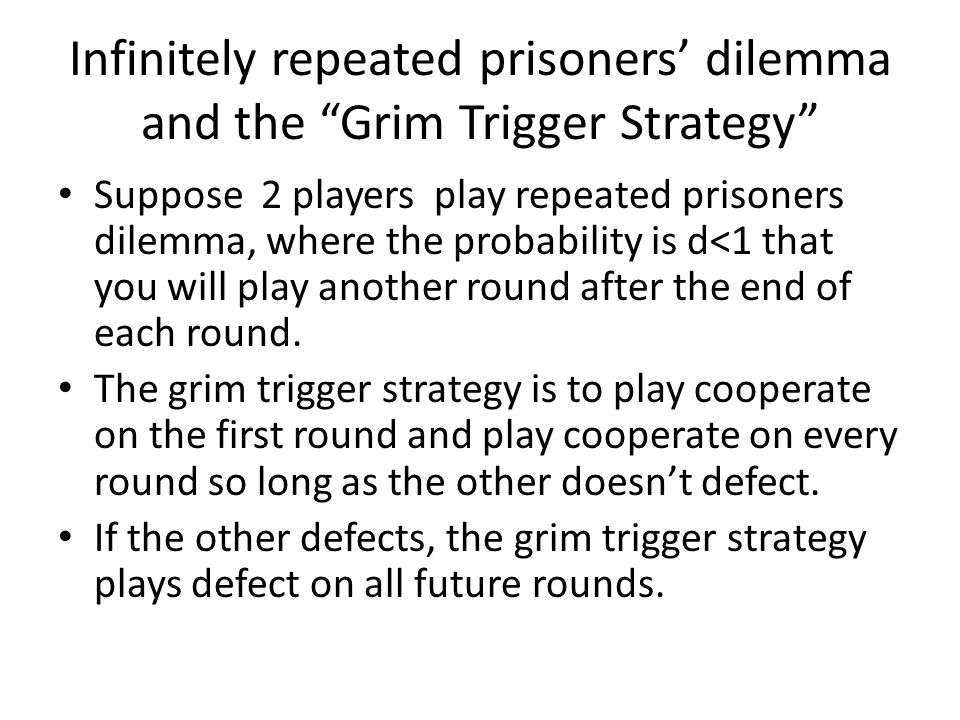 Infinitely repeated prisoners' dilemma and the Grim Trigger Strategy