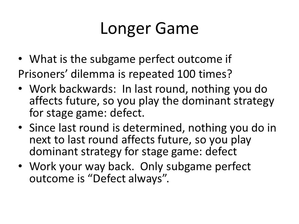 Longer Game What is the subgame perfect outcome if