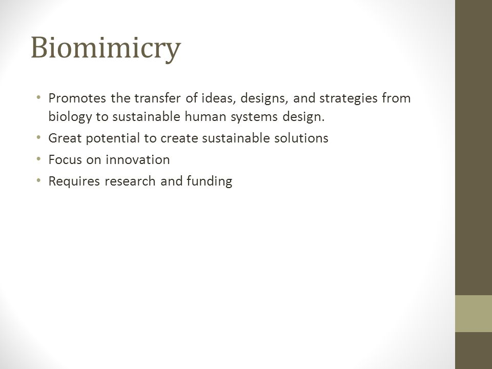 Biomimicry Promotes the transfer of ideas, designs, and strategies from biology to sustainable human systems design.
