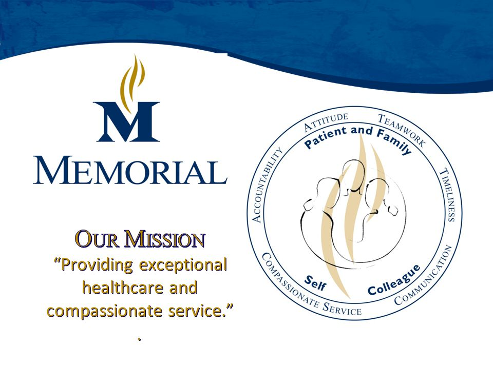 OUR MISSION Providing exceptional healthcare and compassionate service. .