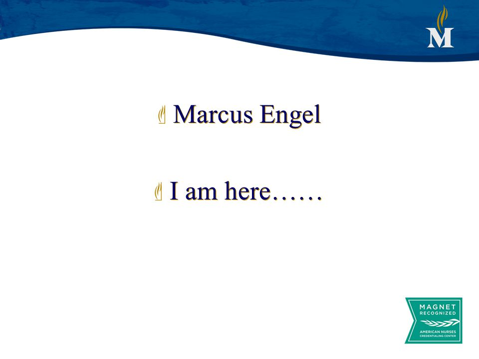 Marcus Engel I am here……