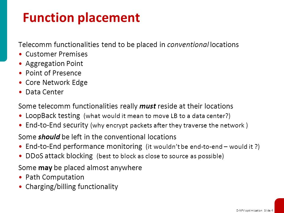Function placement Telecomm functionalities tend to be placed in conventional locations. Customer Premises.