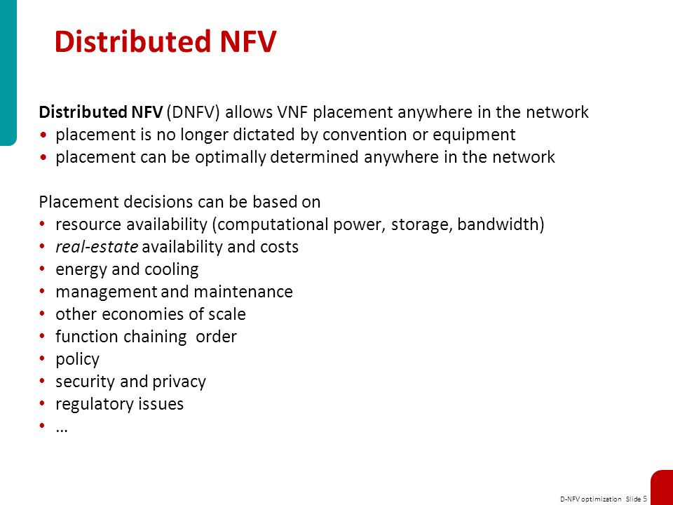 Distributed NFV Distributed NFV (DNFV) allows VNF placement anywhere in the network. placement is no longer dictated by convention or equipment.