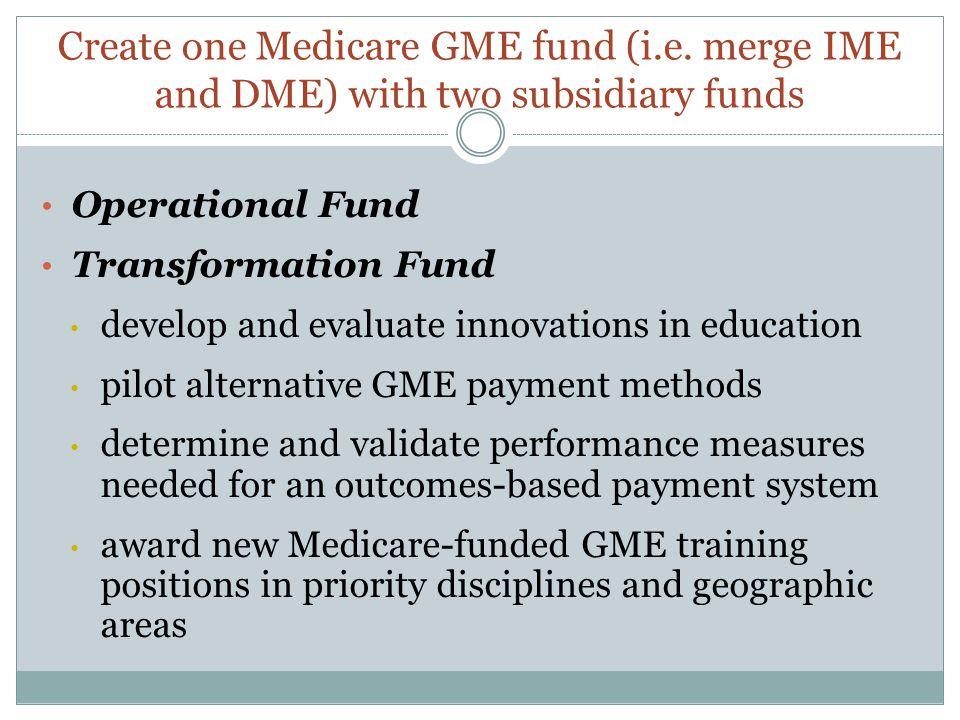 Create one Medicare GME fund (i. e