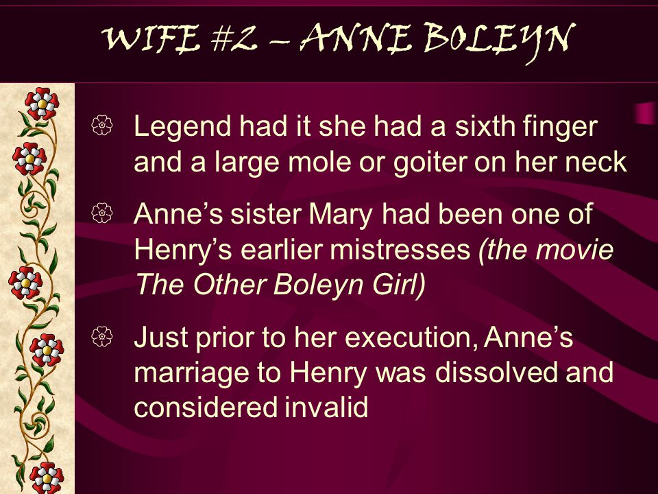 WIFE #2 – ANNE BOLEYN Legend had it she had a sixth finger and a large mole or goiter on her neck.