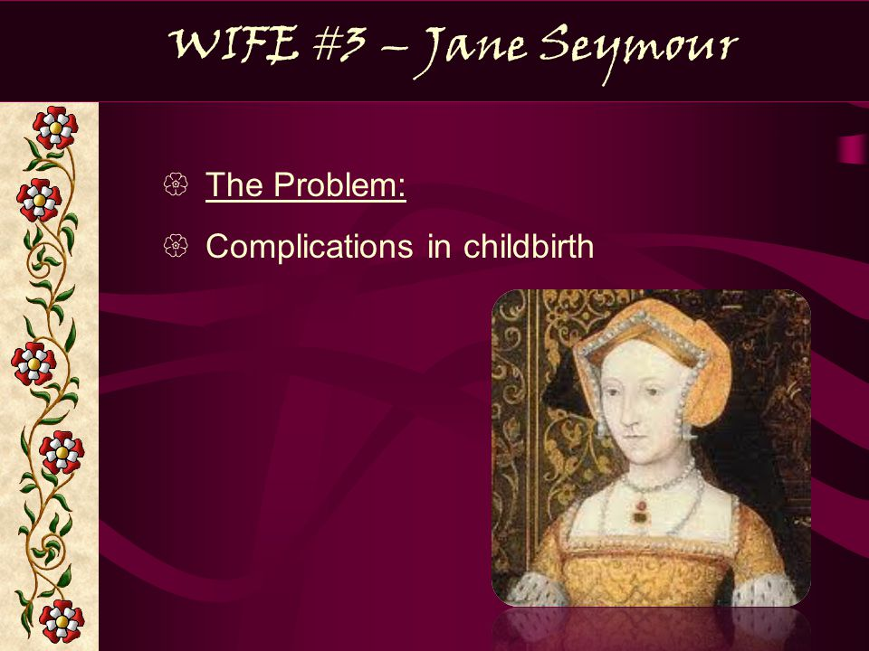 WIFE #3 – Jane Seymour The Problem: Complications in childbirth
