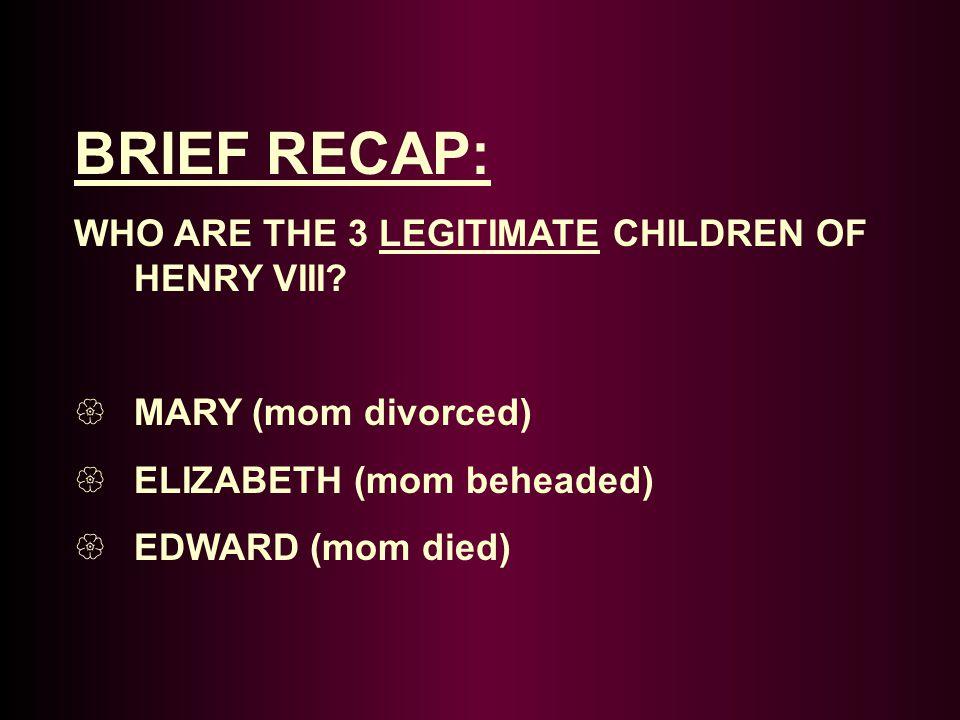 BRIEF RECAP: WHO ARE THE 3 LEGITIMATE CHILDREN OF HENRY VIII