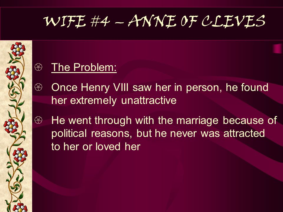 WIFE #4 – ANNE OF CLEVES The Problem: