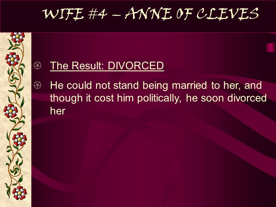WIFE #4 – ANNE OF CLEVES The Result: DIVORCED