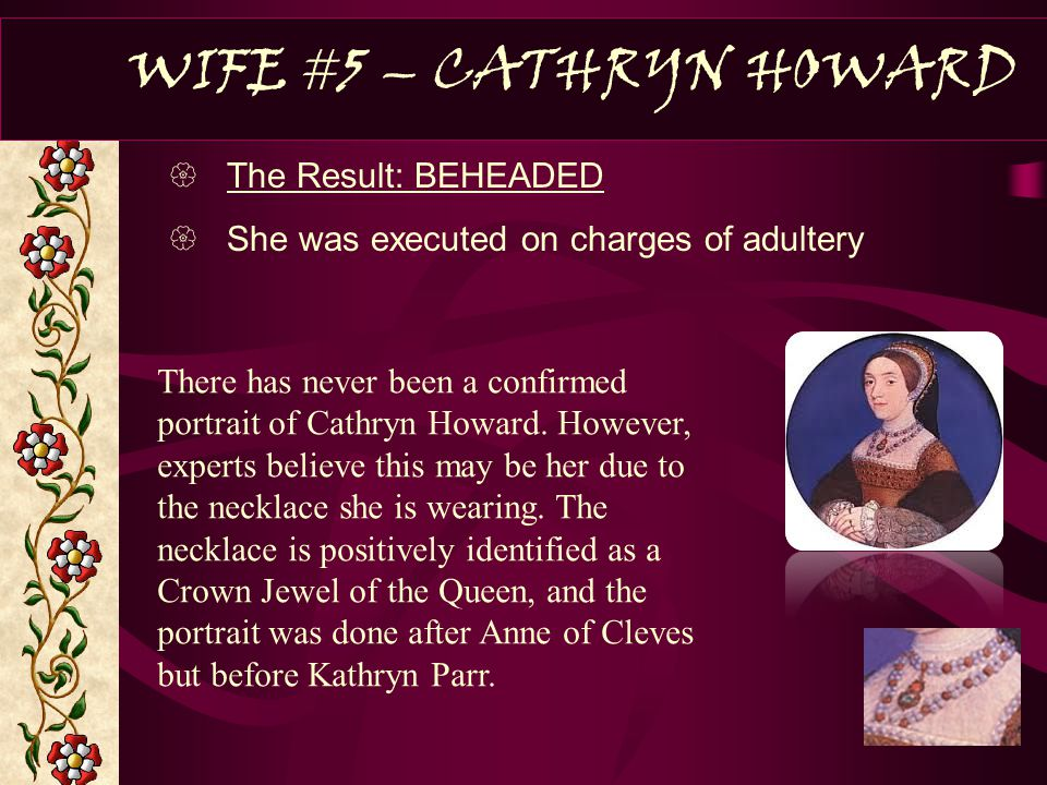 WIFE #5 – CATHRYN HOWARD The Result: BEHEADED