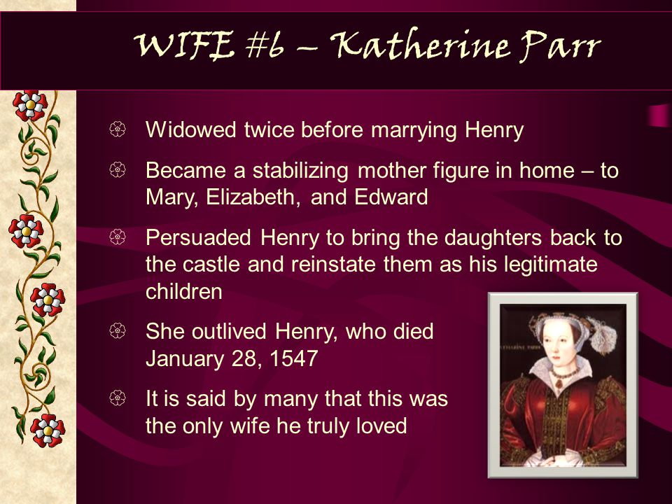 WIFE #6 – Katherine Parr Widowed twice before marrying Henry