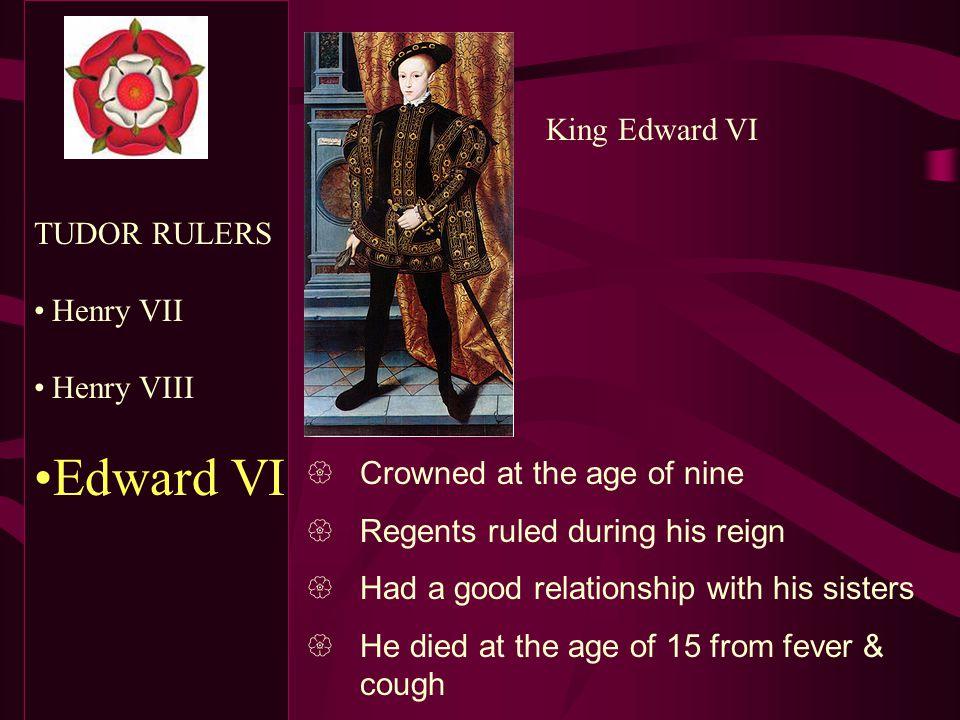 Edward VI TUDOR RULERS Henry VII Henry VIII King Edward VI