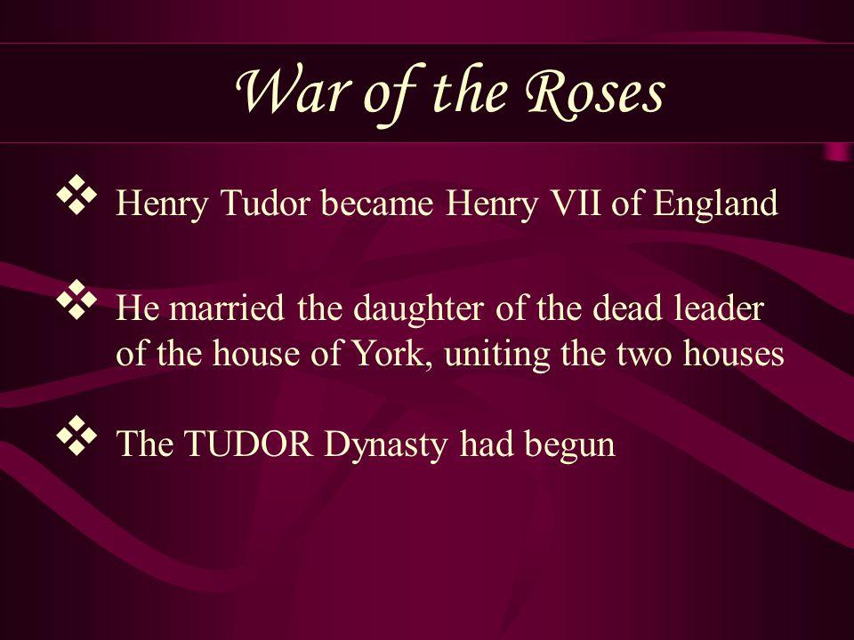 War of the Roses Henry Tudor became Henry VII of England
