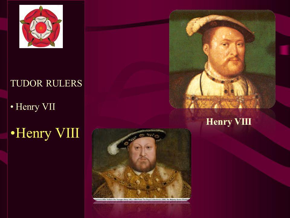 TUDOR RULERS Henry VII Henry VIII Henry VIII