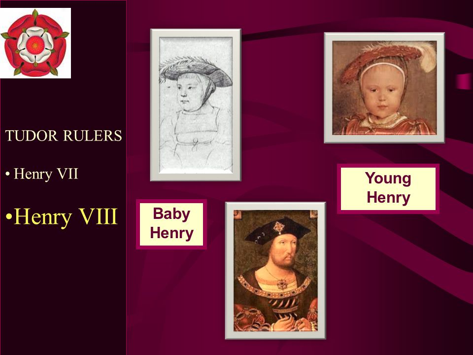 TUDOR RULERS Henry VII Henry VIII Young Henry Baby Henry