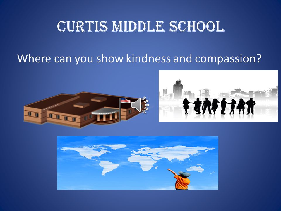 Curtis Middle School Where can you show kindness and compassion