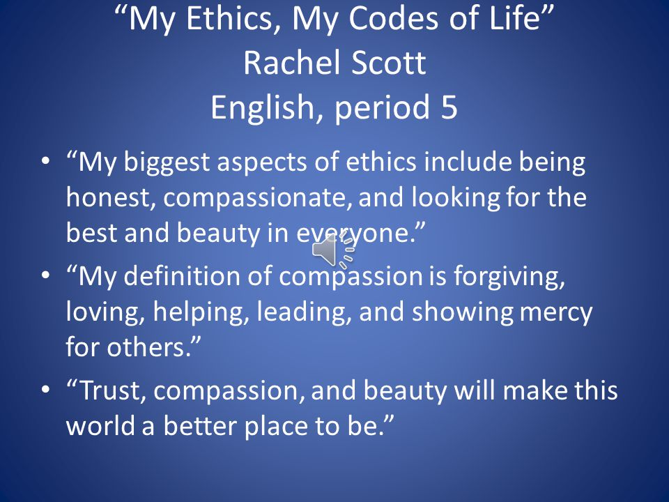 My Ethics, My Codes of Life Rachel Scott English, period 5