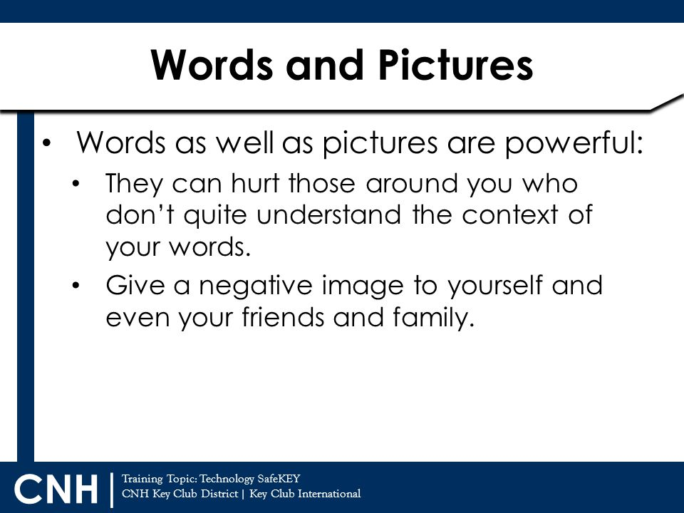 Words and Pictures Words as well as pictures are powerful: