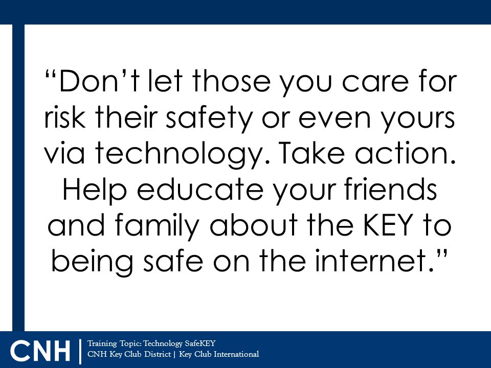 Don't let those you care for risk their safety or even yours via technology.