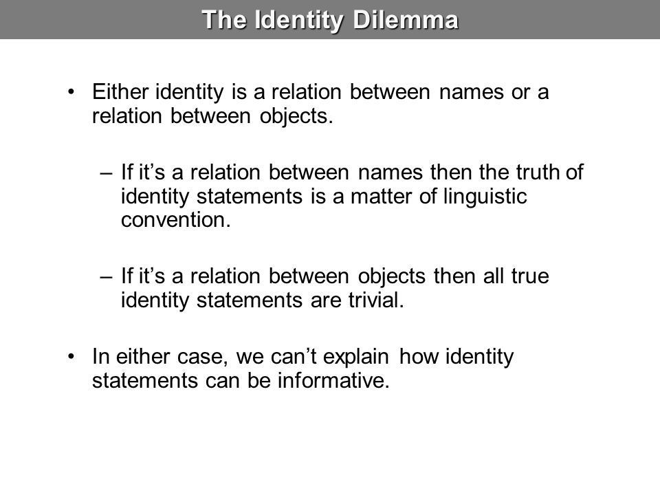 The Identity Dilemma Either identity is a relation between names or a relation between objects.