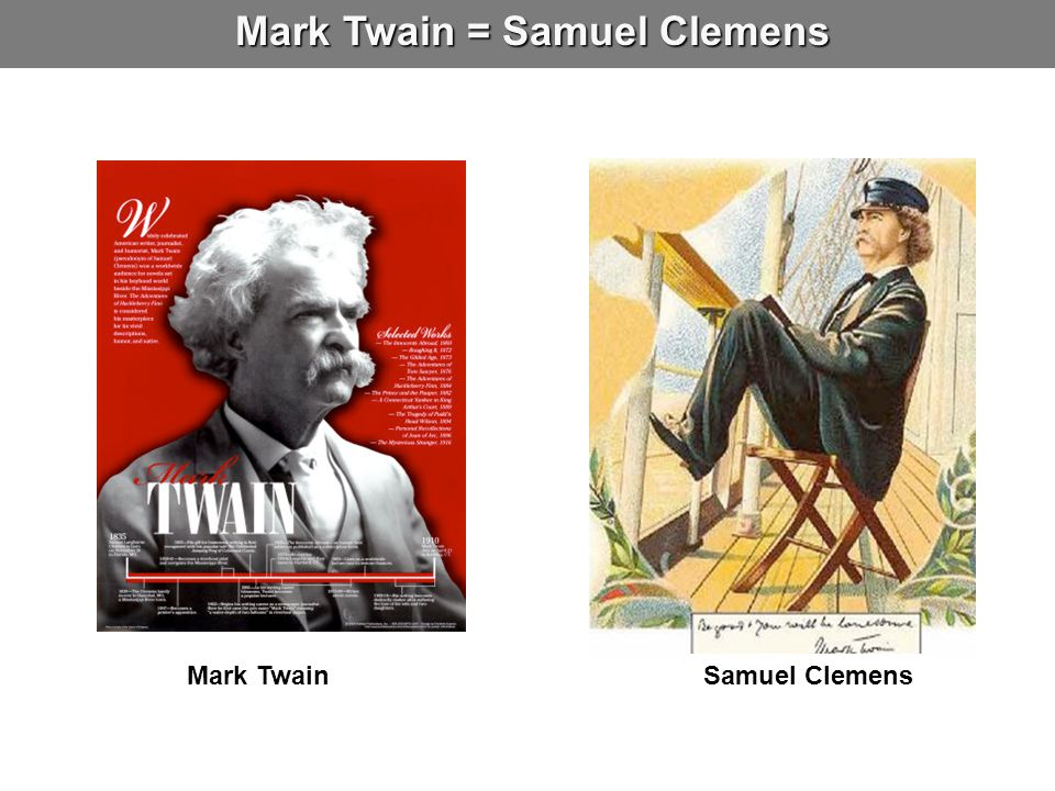 Mark Twain = Samuel Clemens