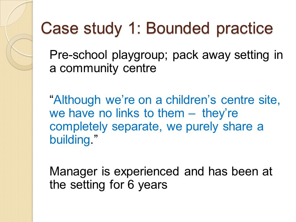 Case study 1: Bounded practice